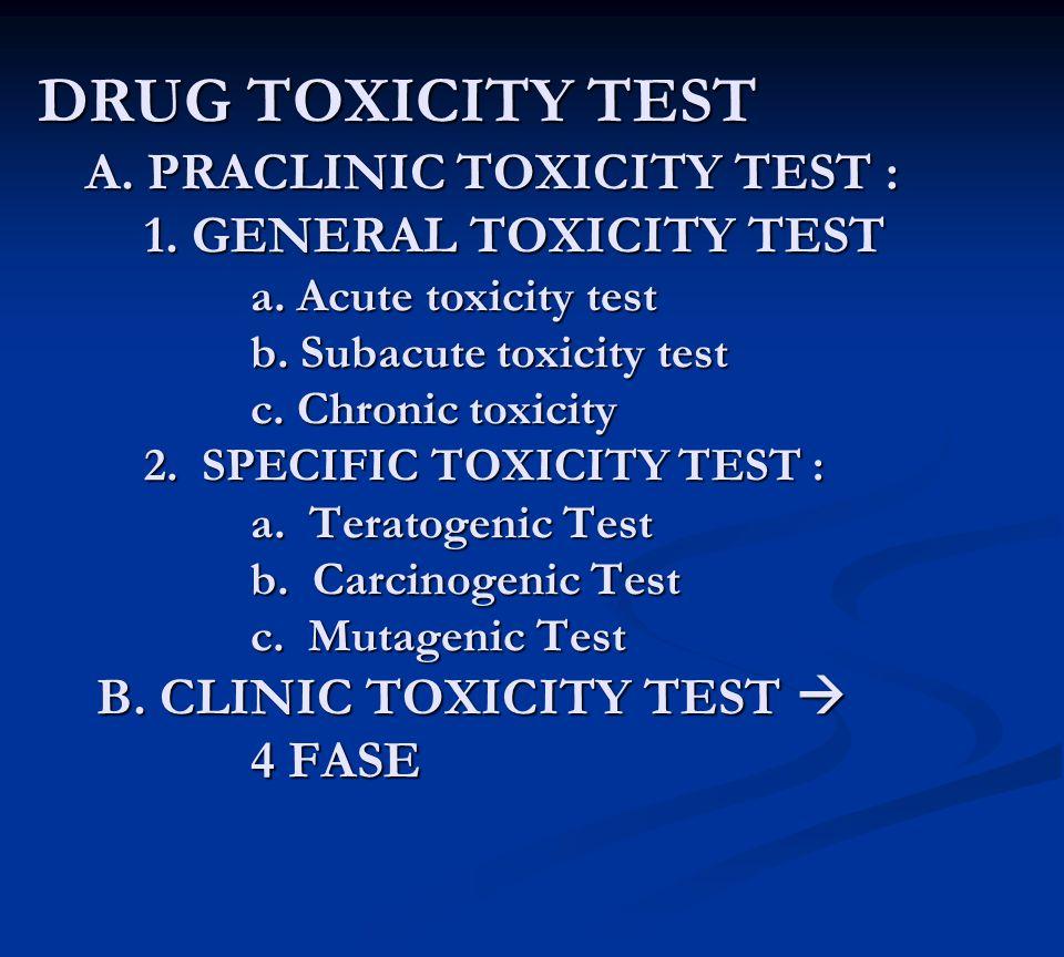DRUG TOXICITY TEST A. PRACLINIC TOXICITY TEST :. 1