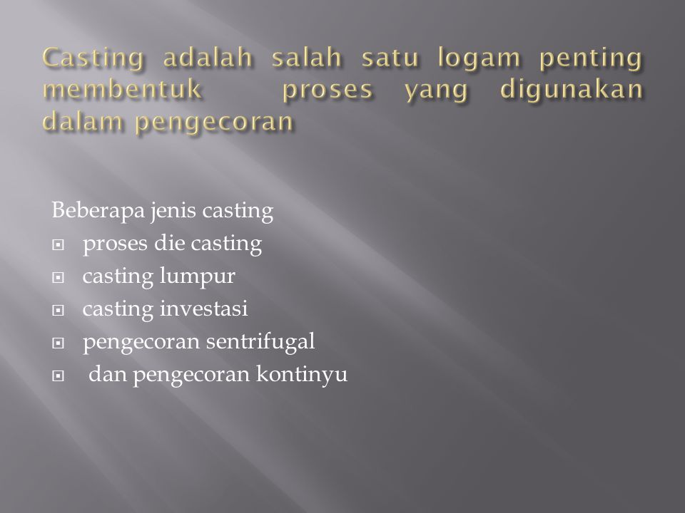 Casting adalah salah satu logam penting membentuk