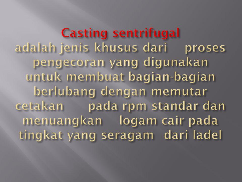Casting sentrifugal adalah jenis khusus dari
