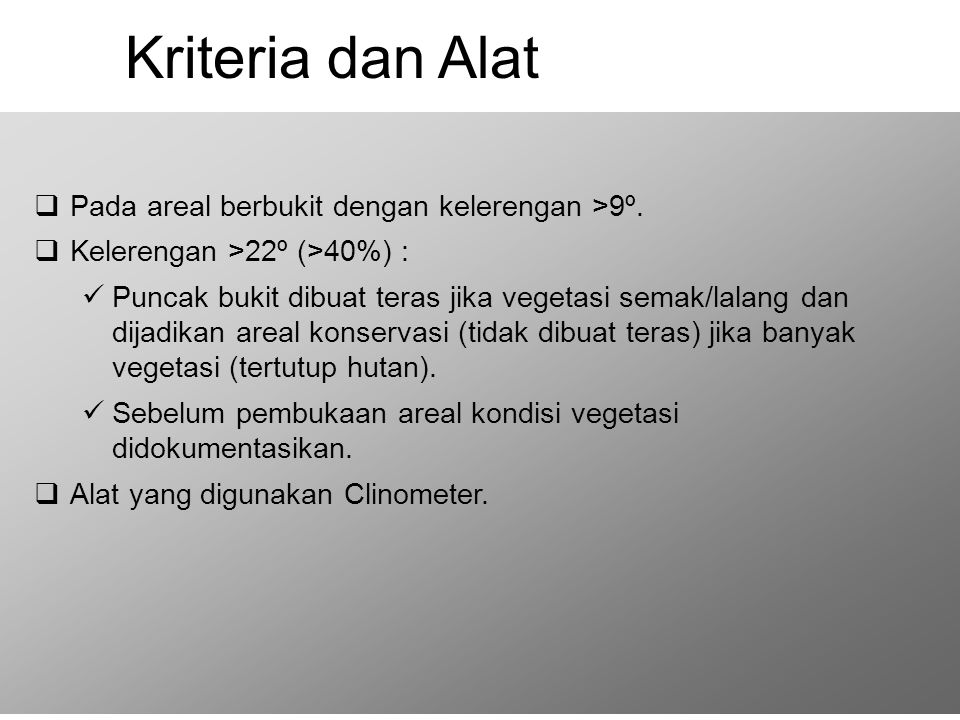 Kriteria dan Alat Pada areal berbukit dengan kelerengan >9º.