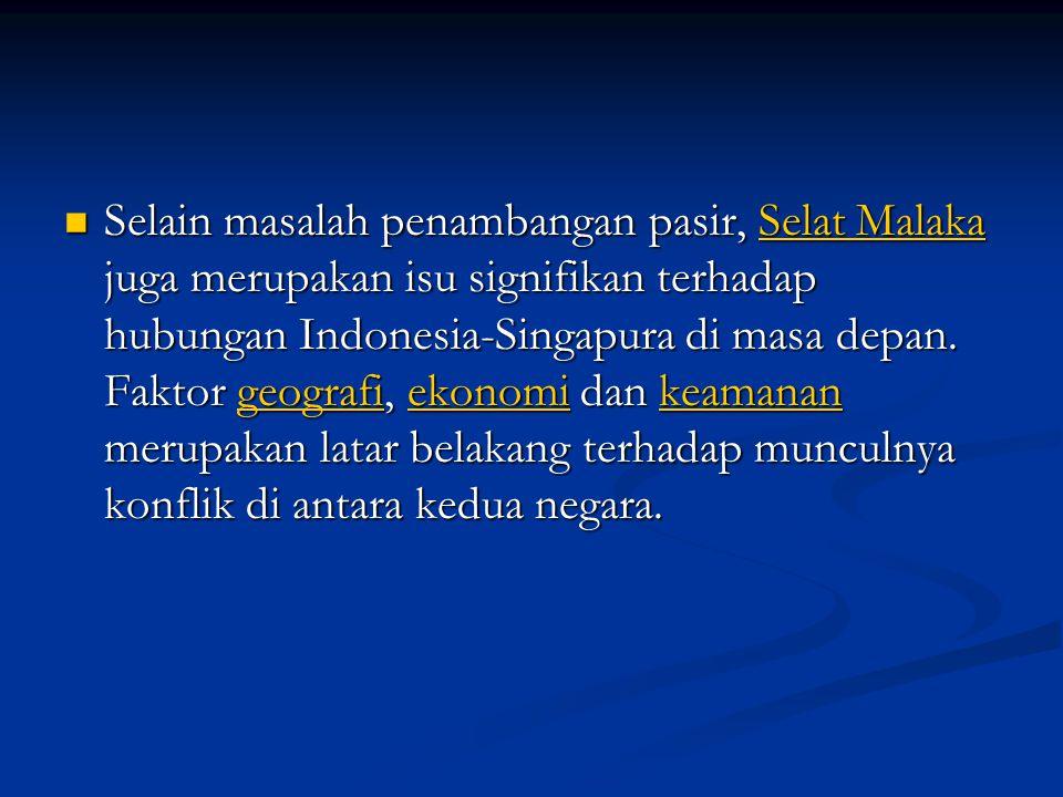 Selain masalah penambangan pasir, Selat Malaka juga merupakan isu signifikan terhadap hubungan Indonesia-Singapura di masa depan.