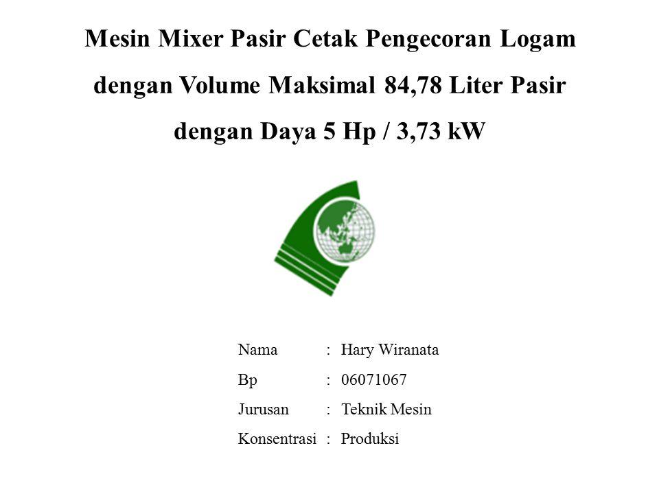 Mesin Mixer Pasir Cetak Pengecoran Logam dengan Volume Maksimal 84,78 Liter Pasir dengan Daya 5 Hp / 3,73 kW
