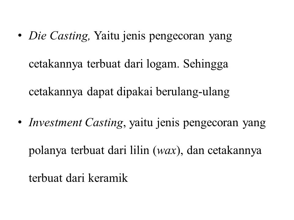 Die Casting, Yaitu jenis pengecoran yang cetakannya terbuat dari logam