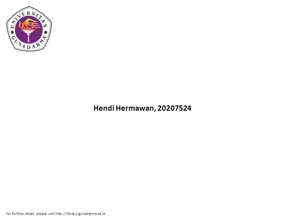 Hendi Hermawan, 20207524 for further detail, please visit http://library.gunadarma.ac.id
