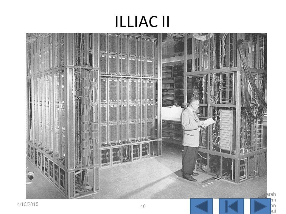 ILLIAC II 4/10/2017 Sejarah Perkembangan Komputer