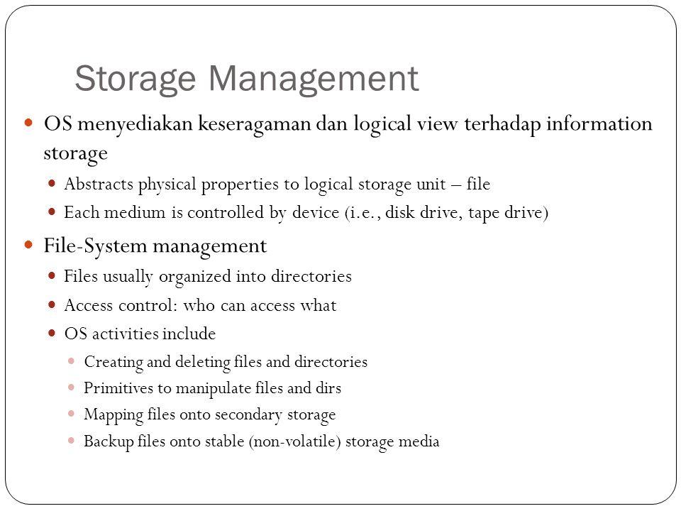 Storage Management OS menyediakan keseragaman dan logical view terhadap information storage.