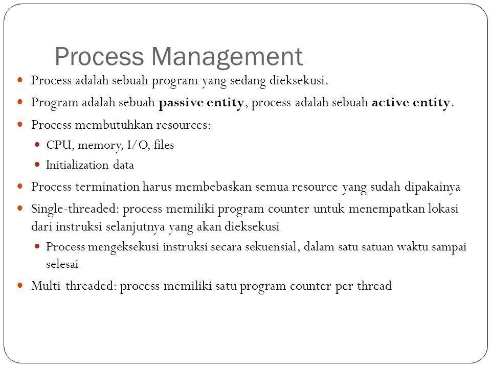Process Management Process adalah sebuah program yang sedang dieksekusi. Program adalah sebuah passive entity, process adalah sebuah active entity.