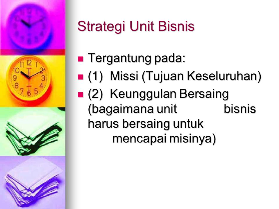 Strategi Unit Bisnis Tergantung pada: (1) Missi (Tujuan Keseluruhan)