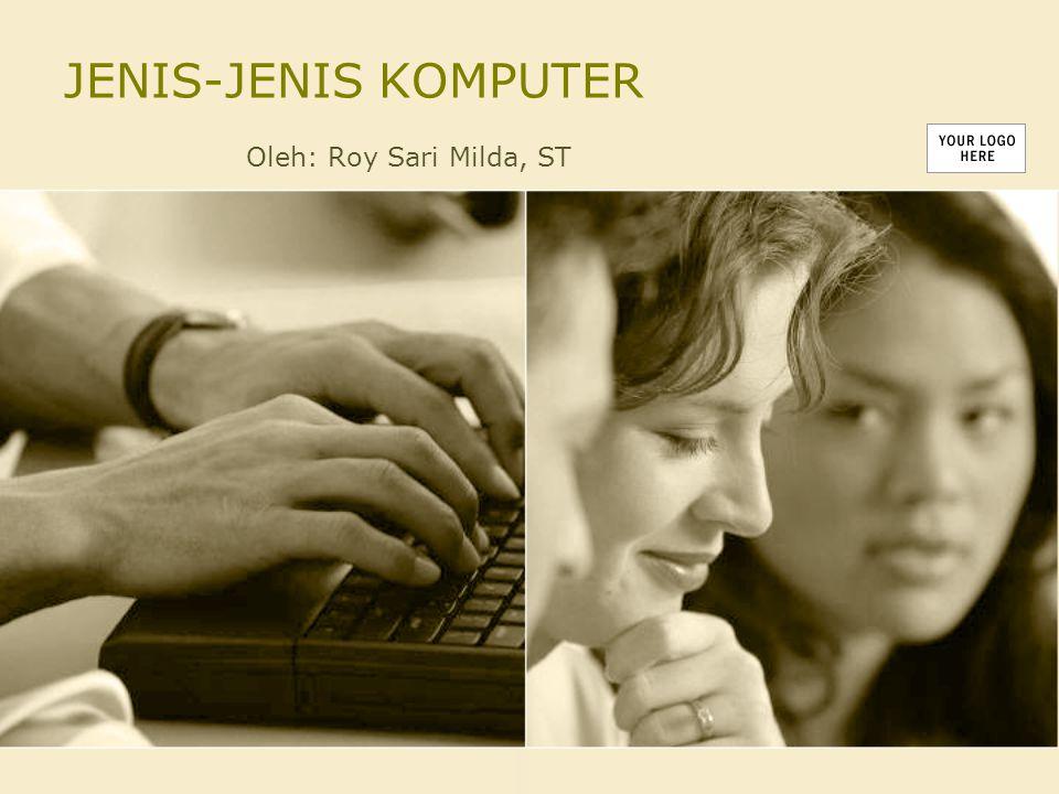 JENIS-JENIS KOMPUTER Oleh: Roy Sari Milda, ST