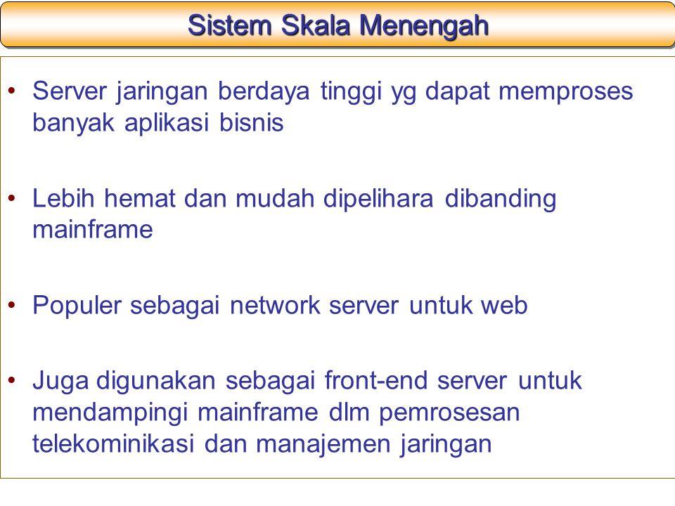 Sistem Skala Menengah Server jaringan berdaya tinggi yg dapat memproses banyak aplikasi bisnis. Lebih hemat dan mudah dipelihara dibanding mainframe.