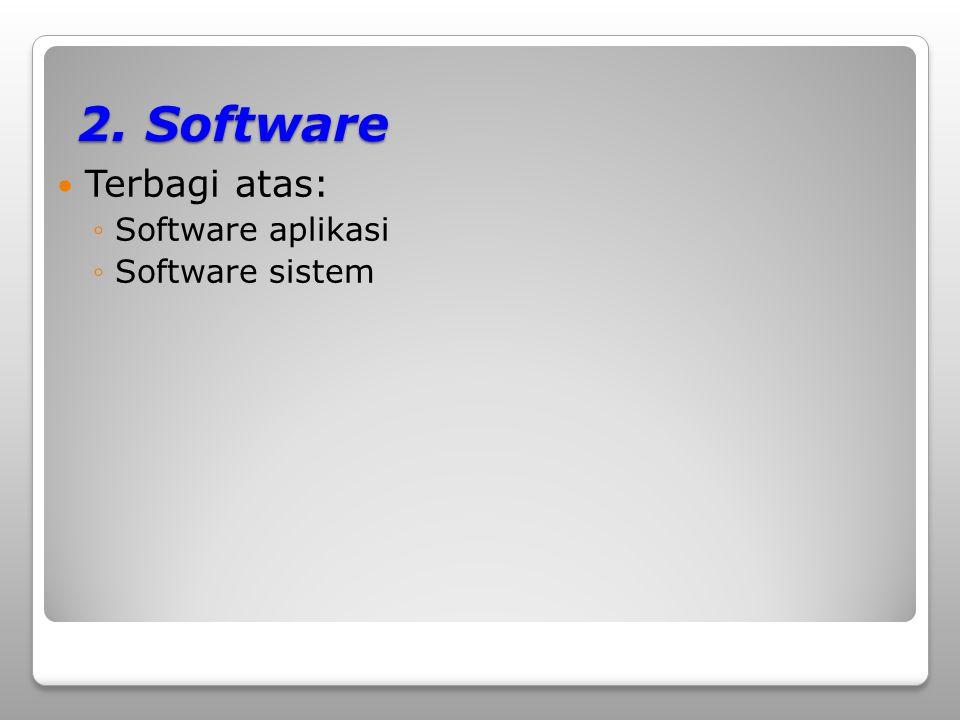 2. Software Terbagi atas: Software aplikasi Software sistem