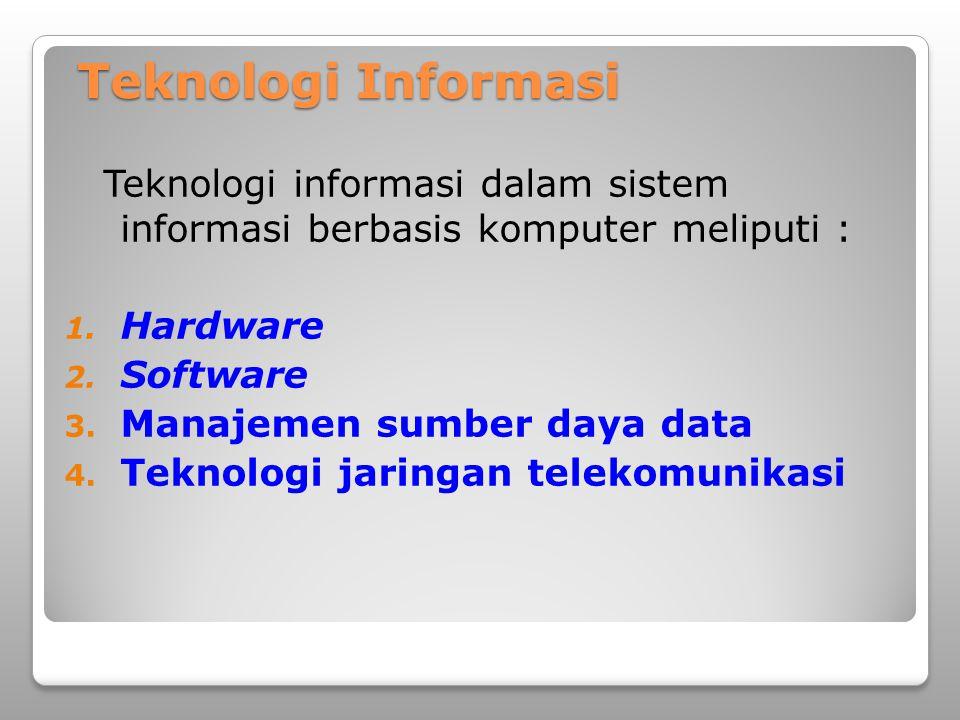 Teknologi Informasi Teknologi informasi dalam sistem informasi berbasis komputer meliputi : Hardware.