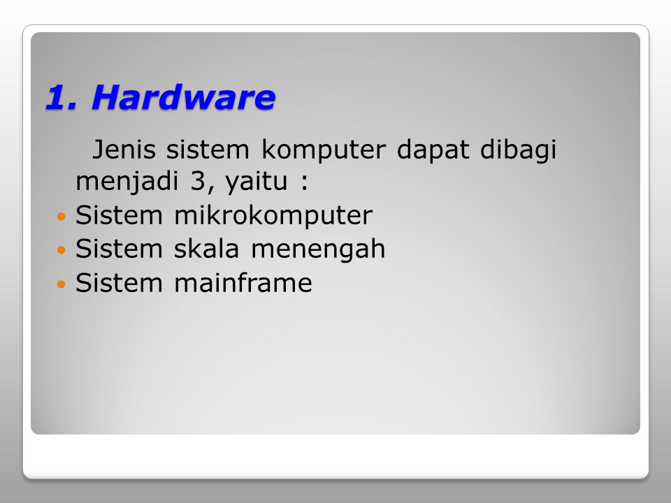 1. Hardware Jenis sistem komputer dapat dibagi menjadi 3, yaitu :