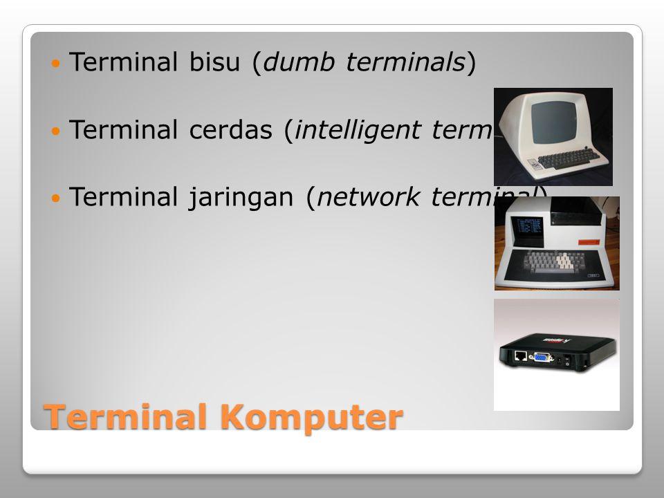 Terminal Komputer Terminal bisu (dumb terminals)