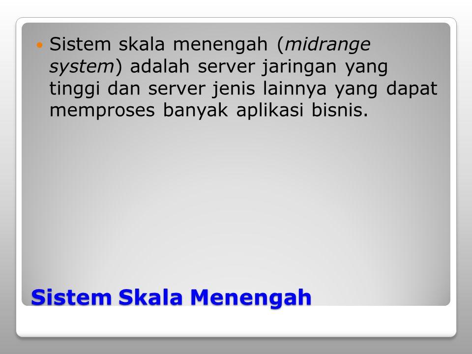 Sistem skala menengah (midrange system) adalah server jaringan yang tinggi dan server jenis lainnya yang dapat memproses banyak aplikasi bisnis.