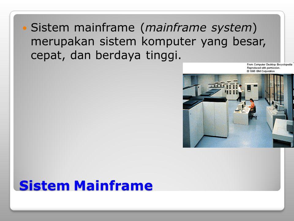 Sistem mainframe (mainframe system) merupakan sistem komputer yang besar, cepat, dan berdaya tinggi.