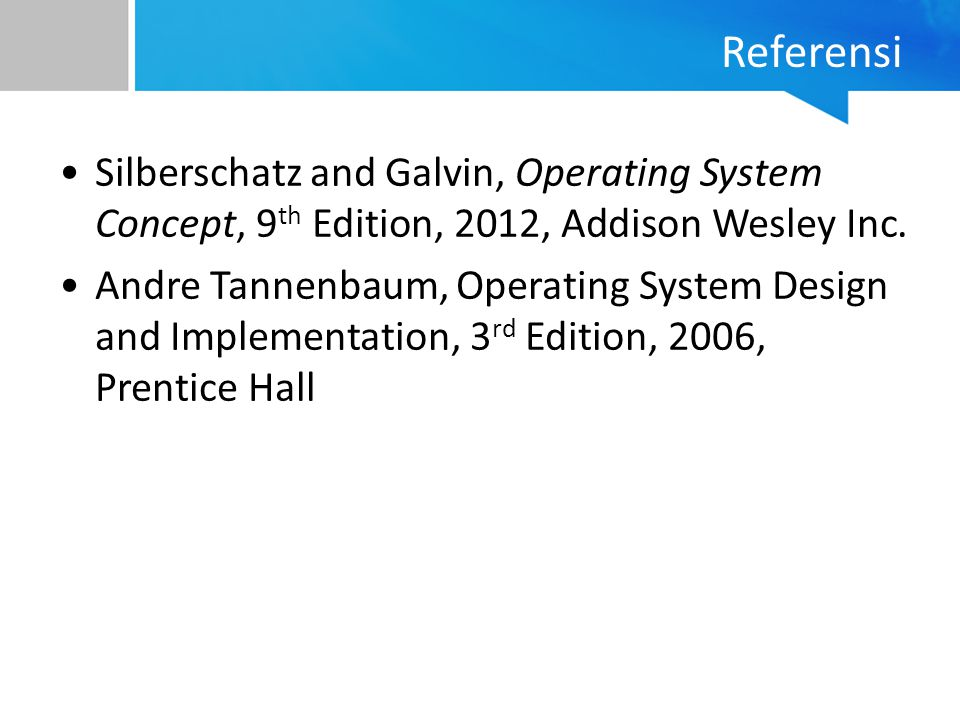 Referensi Silberschatz and Galvin, Operating System Concept, 9th Edition, 2012, Addison Wesley Inc.
