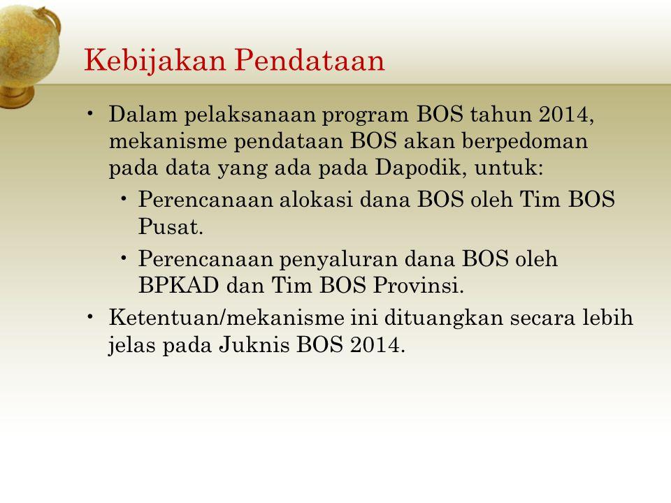 Kebijakan Pendataan Dalam pelaksanaan program BOS tahun 2014, mekanisme pendataan BOS akan berpedoman pada data yang ada pada Dapodik, untuk: