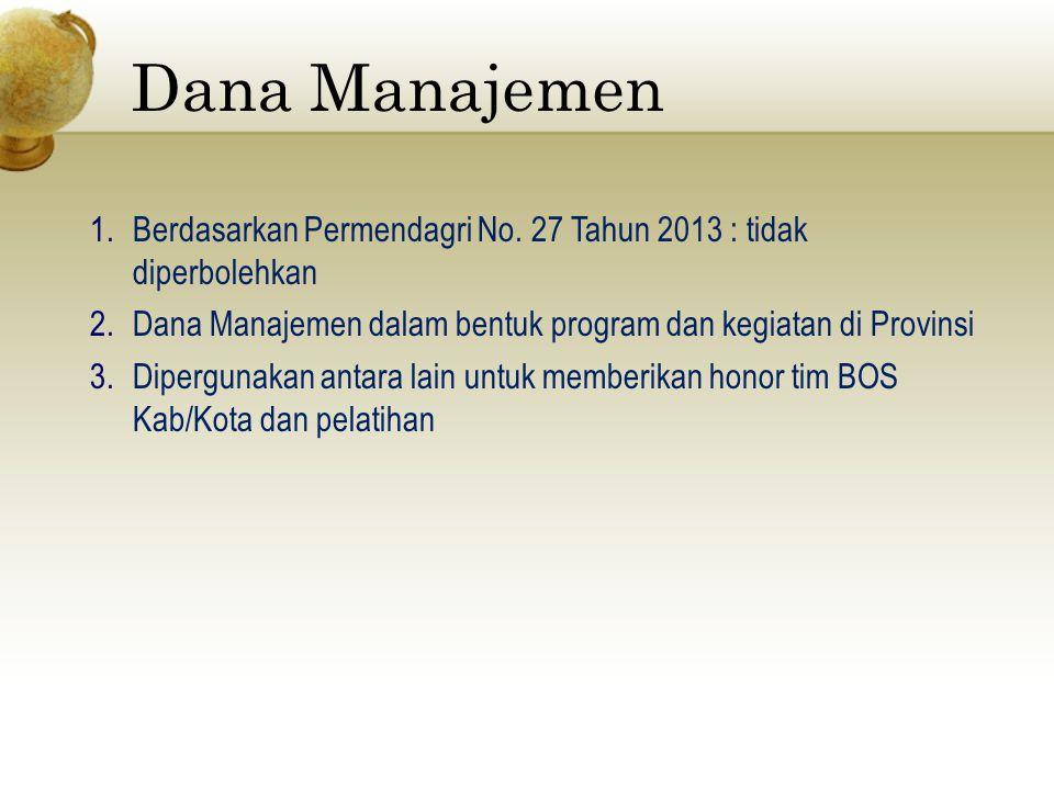 Dana Manajemen Berdasarkan Permendagri No. 27 Tahun 2013 : tidak diperbolehkan. Dana Manajemen dalam bentuk program dan kegiatan di Provinsi.