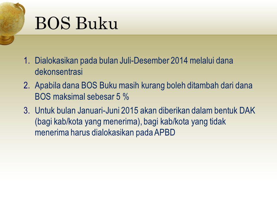 BOS Buku Dialokasikan pada bulan Juli-Desember 2014 melalui dana dekonsentrasi.