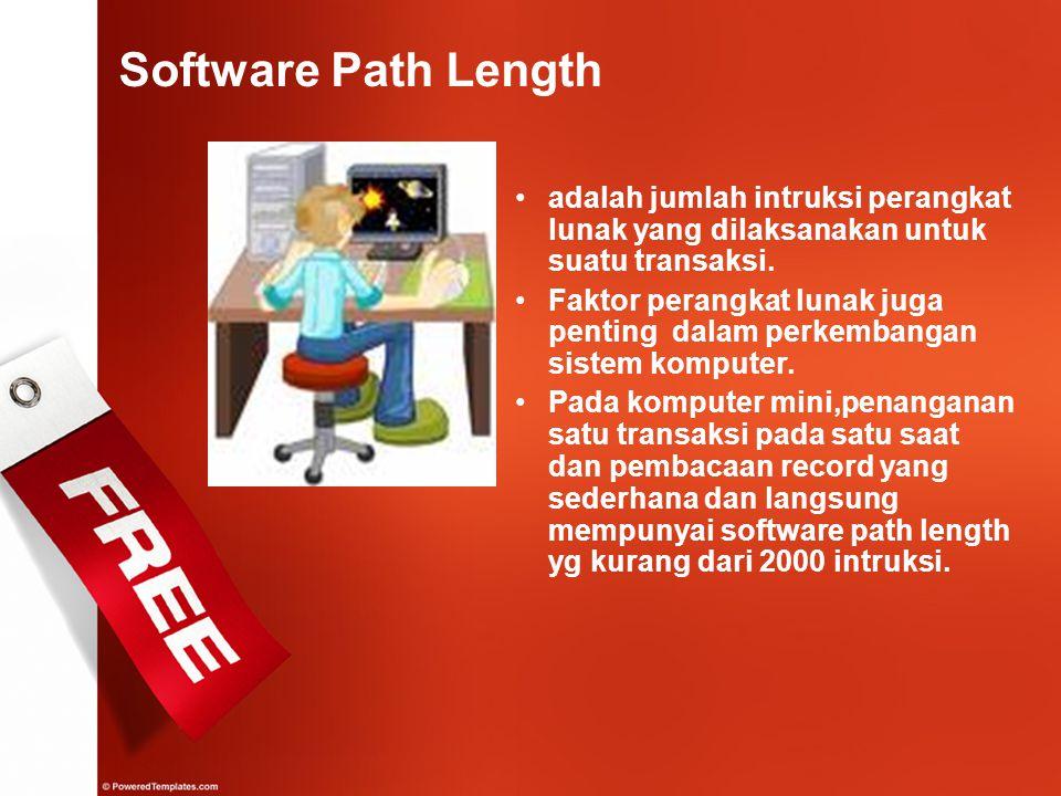 Software Path Length adalah jumlah intruksi perangkat lunak yang dilaksanakan untuk suatu transaksi.