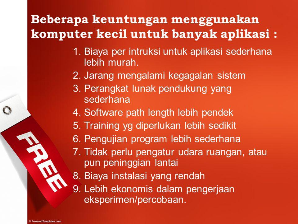 Beberapa keuntungan menggunakan komputer kecil untuk banyak aplikasi :