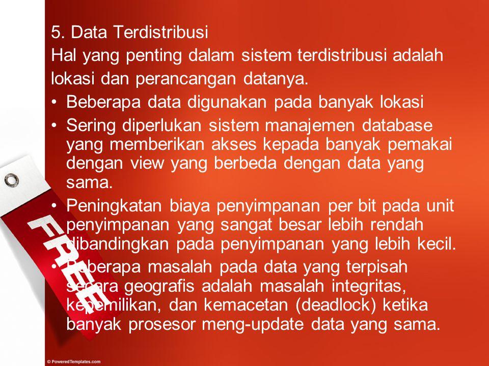 5. Data Terdistribusi Hal yang penting dalam sistem terdistribusi adalah. lokasi dan perancangan datanya.