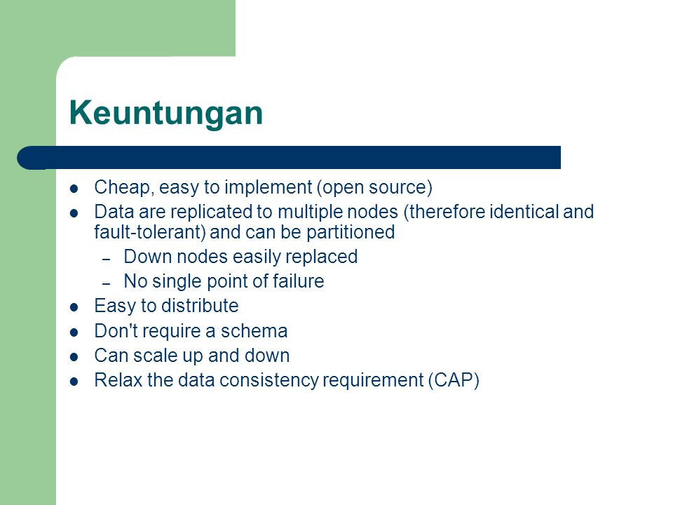 Keuntungan Cheap, easy to implement (open source)