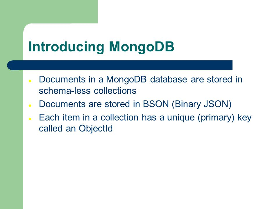 Introducing MongoDB Documents in a MongoDB database are stored in schema-less collections. Documents are stored in BSON (Binary JSON)