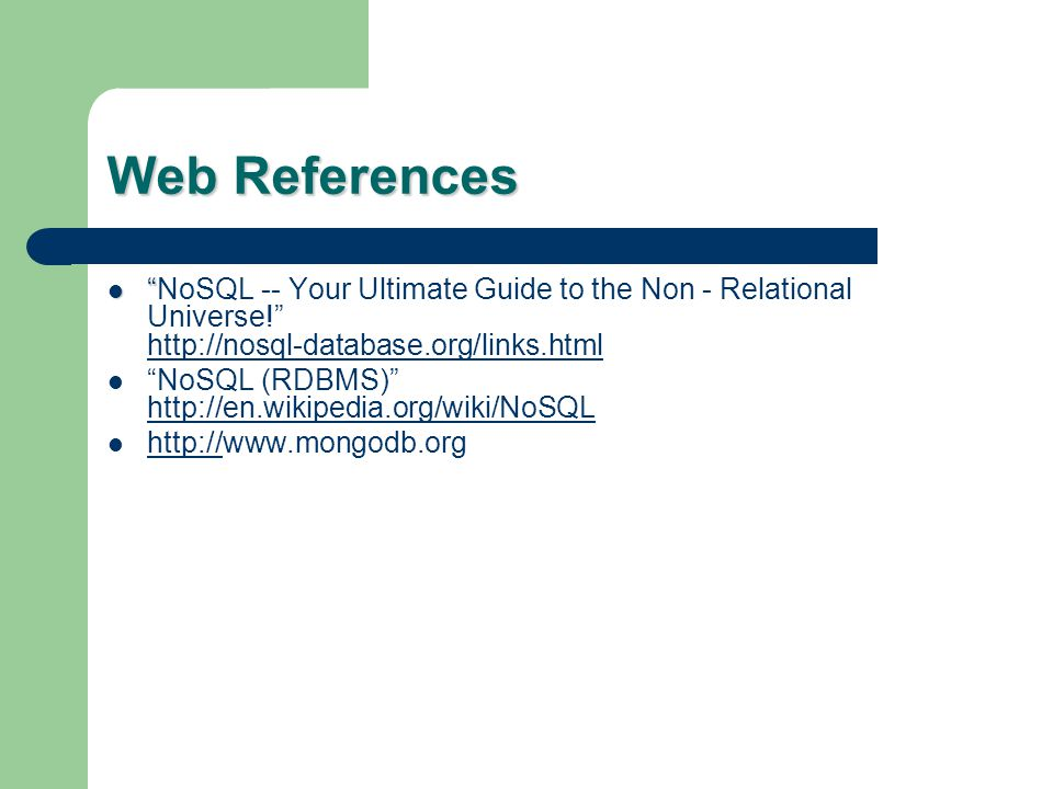 Web References NoSQL -- Your Ultimate Guide to the Non - Relational Universe! http://nosql-database.org/links.html.