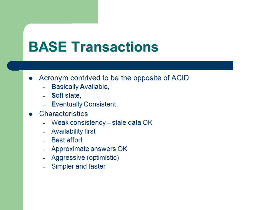 BASE Transactions Acronym contrived to be the opposite of ACID