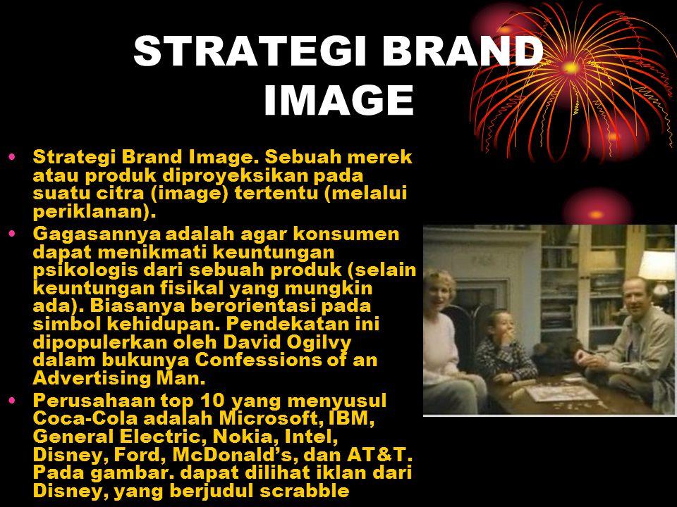 STRATEGI BRAND IMAGE Strategi Brand Image. Sebuah merek atau produk diproyeksikan pada suatu citra (image) tertentu (melalui periklanan).