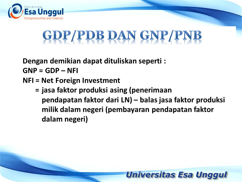 Gdp/pdb DAN GNP/PNB Dengan demikian dapat dituliskan seperti :