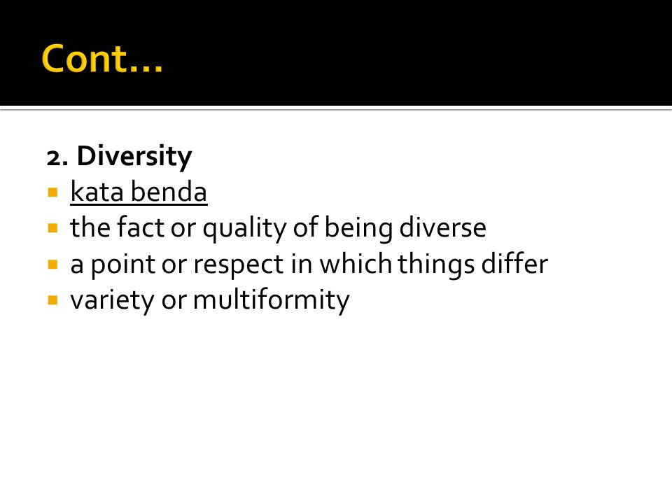Cont… 2. Diversity kata benda the fact or quality of being diverse