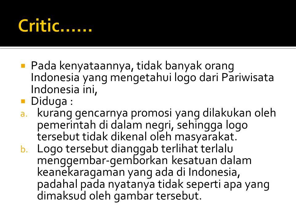 Critic...... Pada kenyataannya, tidak banyak orang Indonesia yang mengetahui logo dari Pariwisata Indonesia ini,