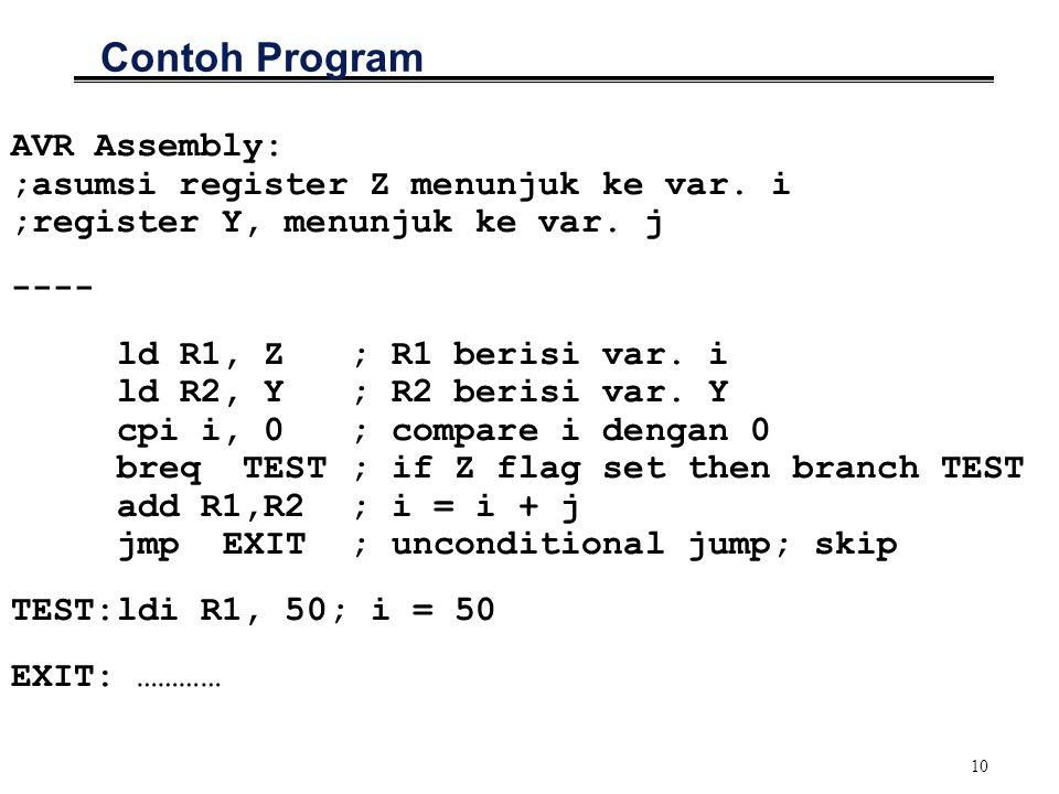 Contoh Program AVR Assembly: ;asumsi register Z menunjuk ke var. i ;register Y, menunjuk ke var. j.