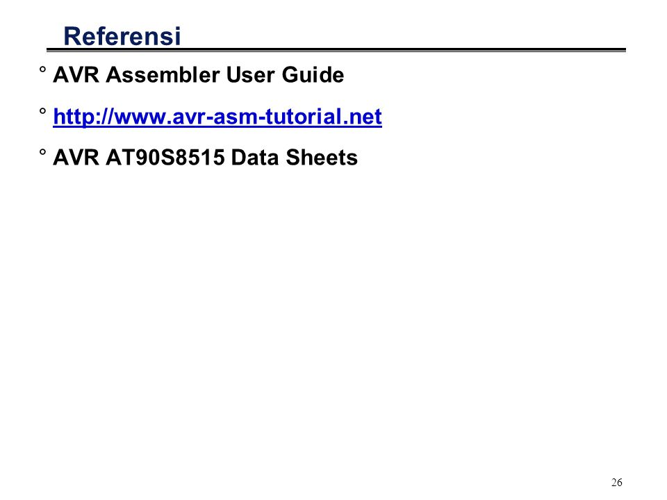Referensi AVR Assembler User Guide http://www.avr-asm-tutorial.net