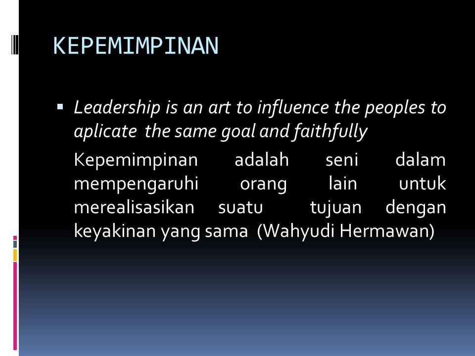 KEPEMIMPINAN Leadership is an art to influence the peoples to aplicate the same goal and faithfully.