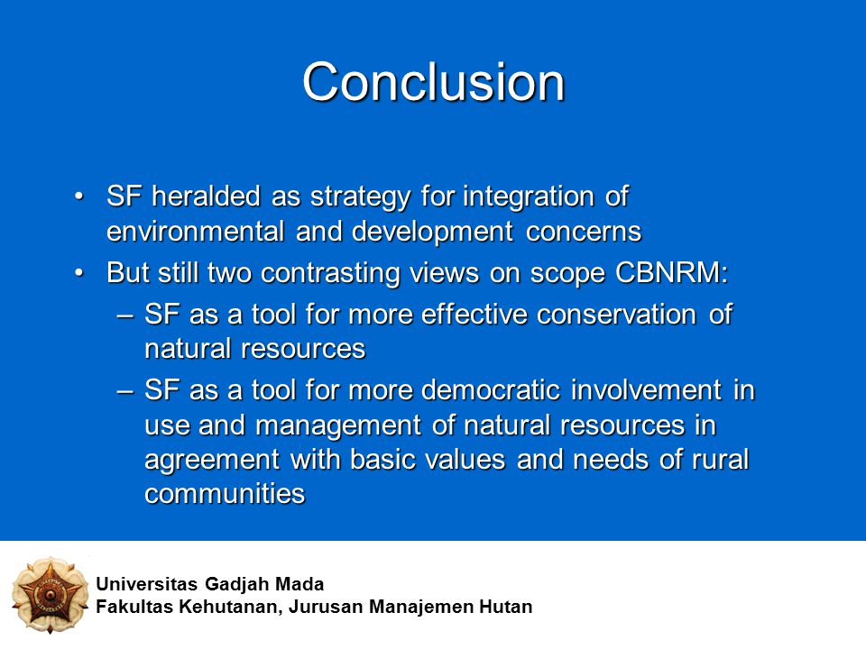 Conclusion SF heralded as strategy for integration of environmental and development concerns. But still two contrasting views on scope CBNRM: