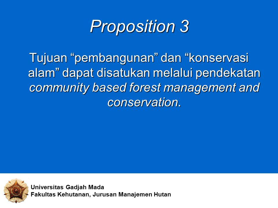 Proposition 3 Tujuan pembangunan dan konservasi alam dapat disatukan melalui pendekatan community based forest management and conservation.