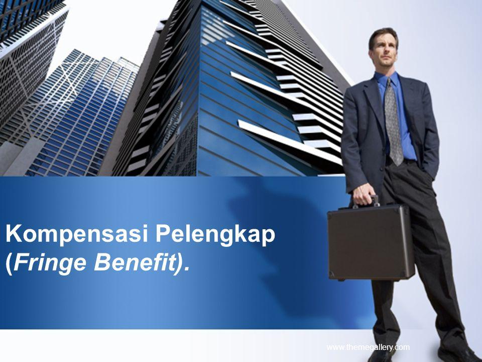 Kompensasi Pelengkap (Fringe Benefit).