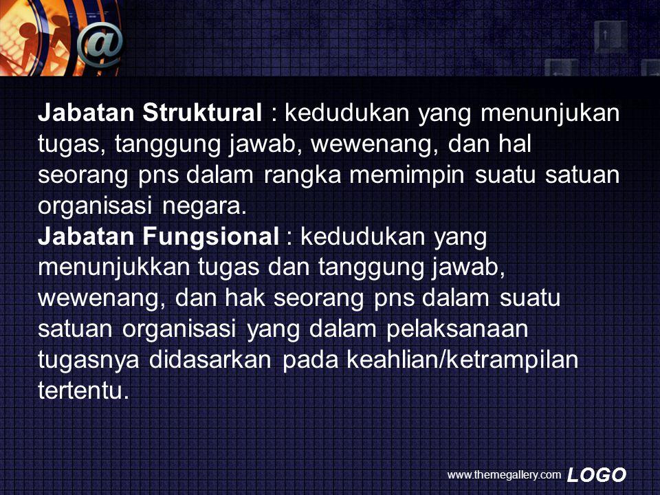Jabatan Struktural : kedudukan yang menunjukan tugas, tanggung jawab, wewenang, dan hal seorang pns dalam rangka memimpin suatu satuan organisasi negara.