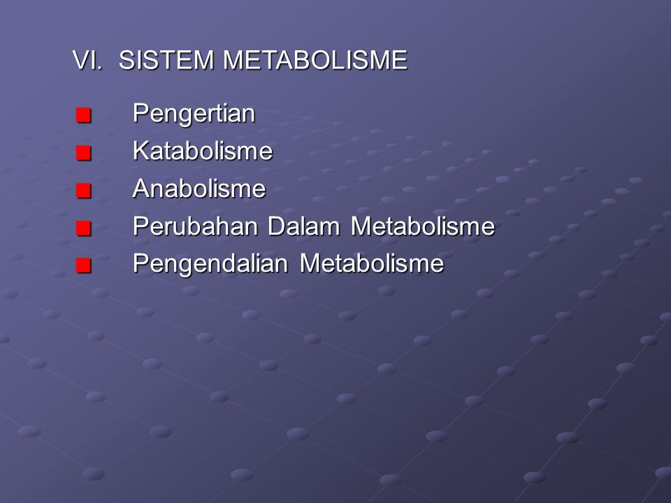 VI. SISTEM METABOLISME Pengertian. Katabolisme.