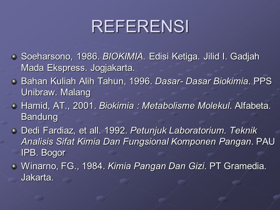 REFERENSI Soeharsono, 1986. BIOKIMIA. Edisi Ketiga. Jilid I. Gadjah Mada Ekspress. Jogjakarta.