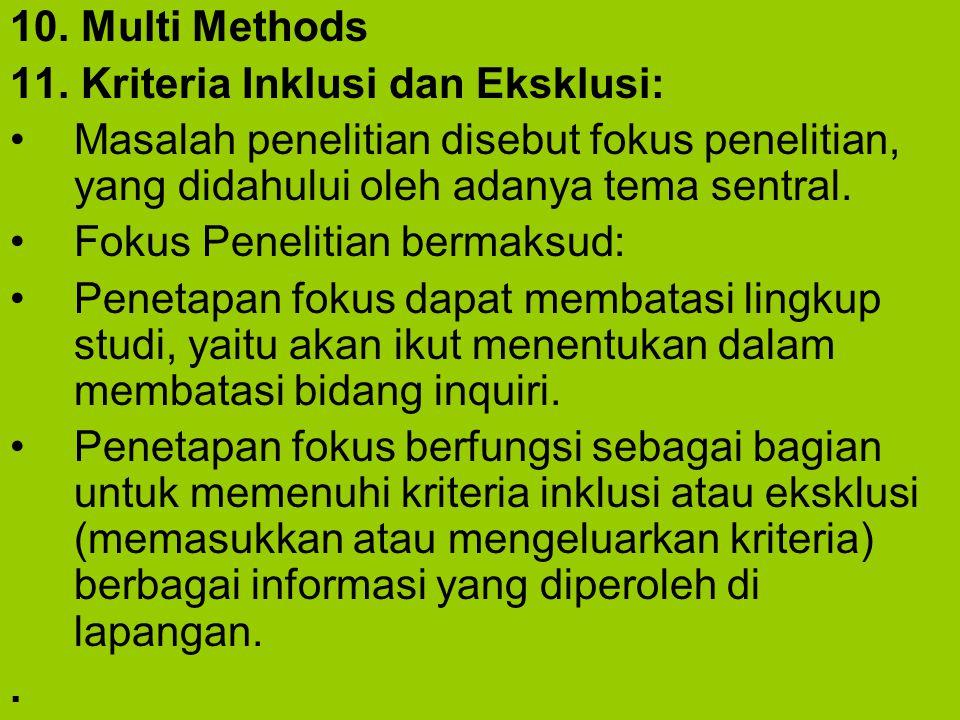 10. Multi Methods 11. Kriteria Inklusi dan Eksklusi: Masalah penelitian disebut fokus penelitian, yang didahului oleh adanya tema sentral.