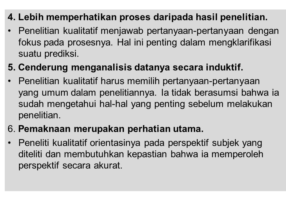 4. Lebih memperhatikan proses daripada hasil penelitian.