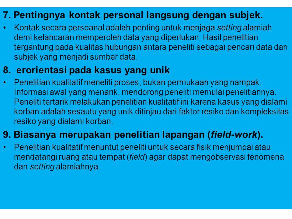 7. Pentingnya kontak personal langsung dengan subjek.