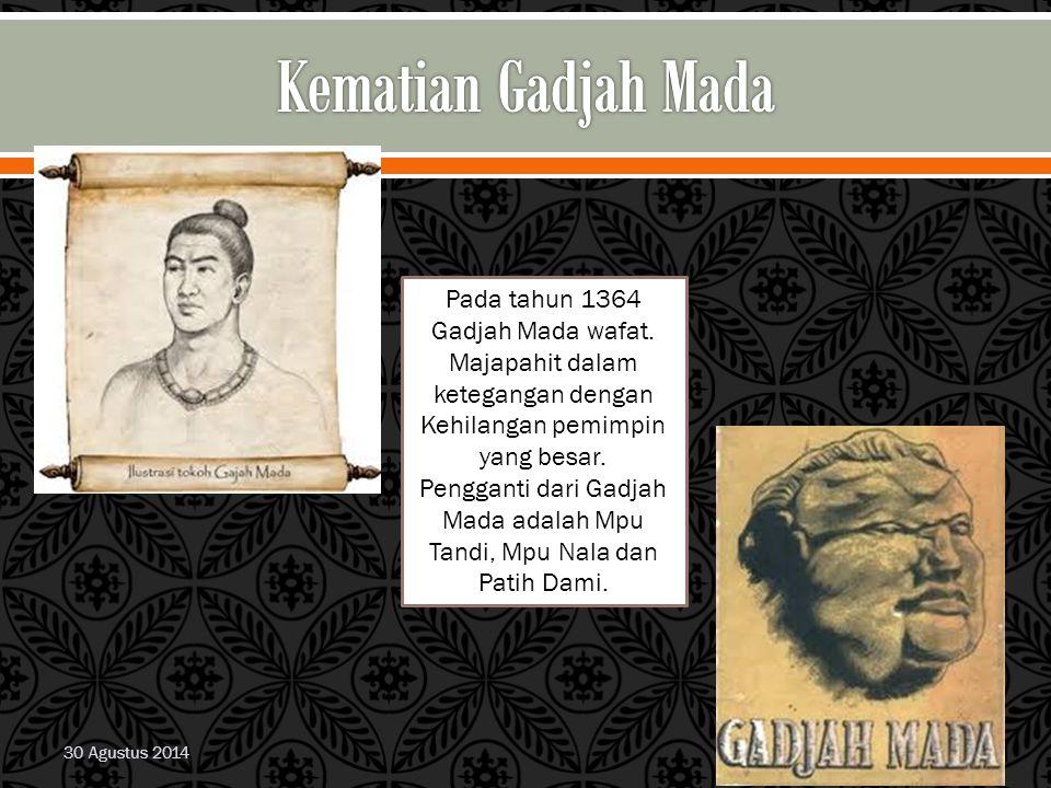 Kematian Gadjah Mada Pada tahun 1364 Gadjah Mada wafat. Majapahit dalam ketegangan dengan. Kehilangan pemimpin yang besar.