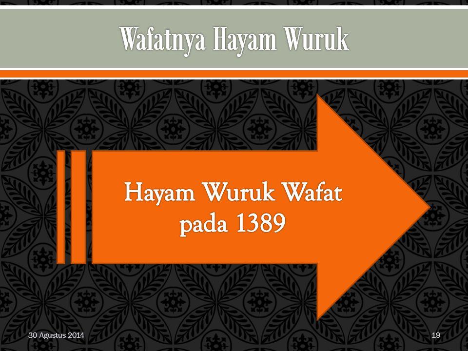 Wafatnya Hayam Wuruk Hayam Wuruk Wafat pada 1389 30 Agustus 2014