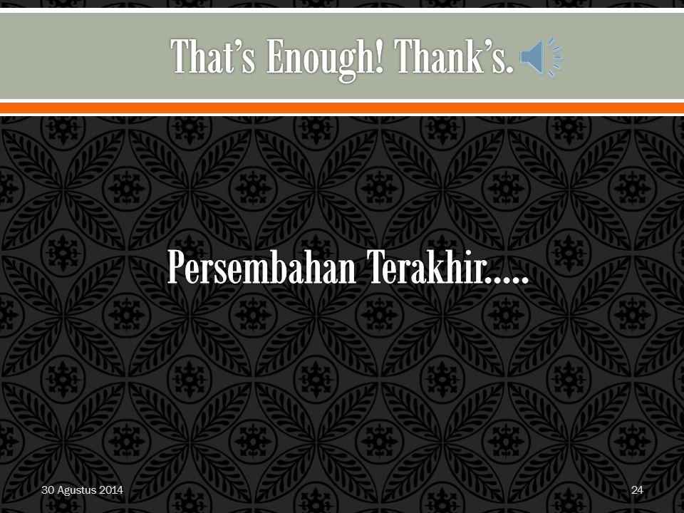 That's Enough! Thank's. Persembahan Terakhir..... 30 Agustus 2014
